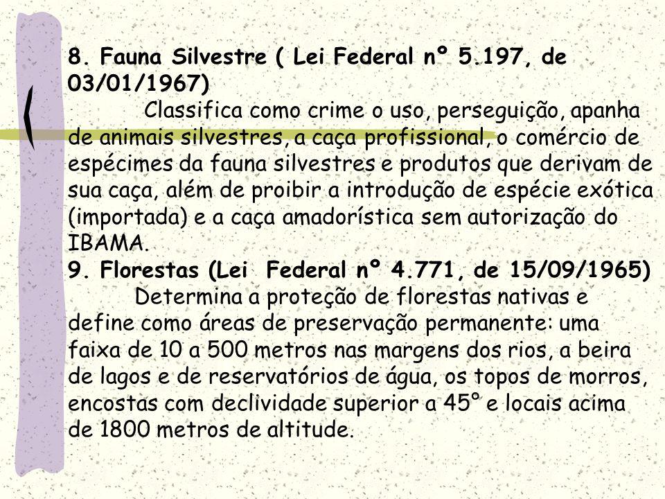 8. Fauna Silvestre ( Lei Federal nº 5.197, de 03/01/1967) Classifica como crime o uso, perseguição, apanha de animais silvestres, a caça profissional,