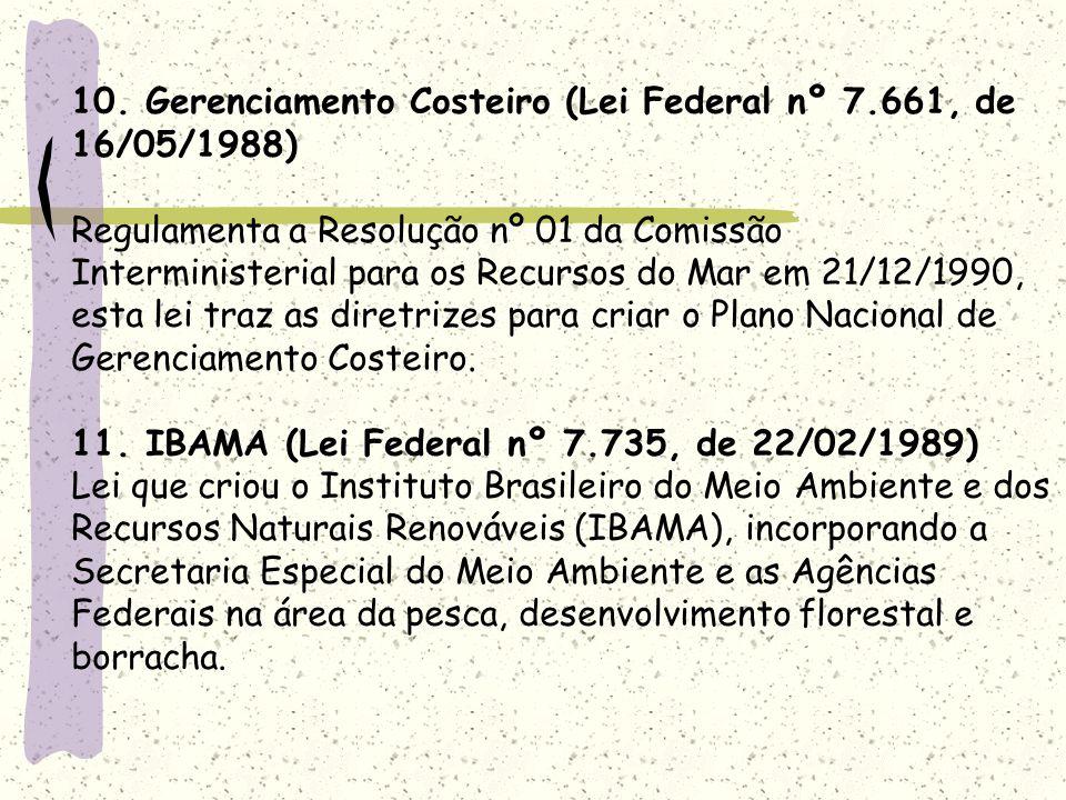 10. Gerenciamento Costeiro (Lei Federal nº 7.661, de 16/05/1988) Regulamenta a Resolução nº 01 da Comissão Interministerial para os Recursos do Mar em