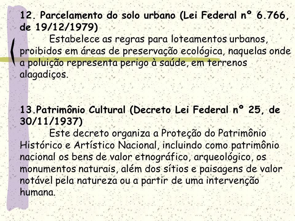 12. Parcelamento do solo urbano (Lei Federal nº 6.766, de 19/12/1979) Estabelece as regras para loteamentos urbanos, proibidos em áreas de preservação