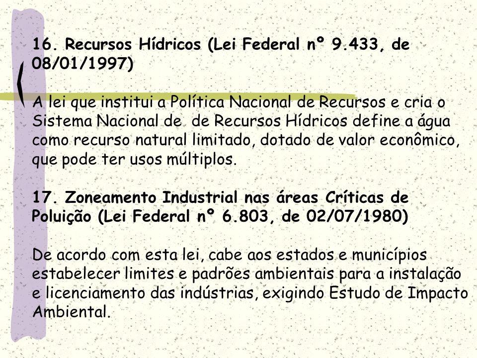 16. Recursos Hídricos (Lei Federal nº 9.433, de 08/01/1997) A lei que institui a Política Nacional de Recursos e cria o Sistema Nacional de de Recurso