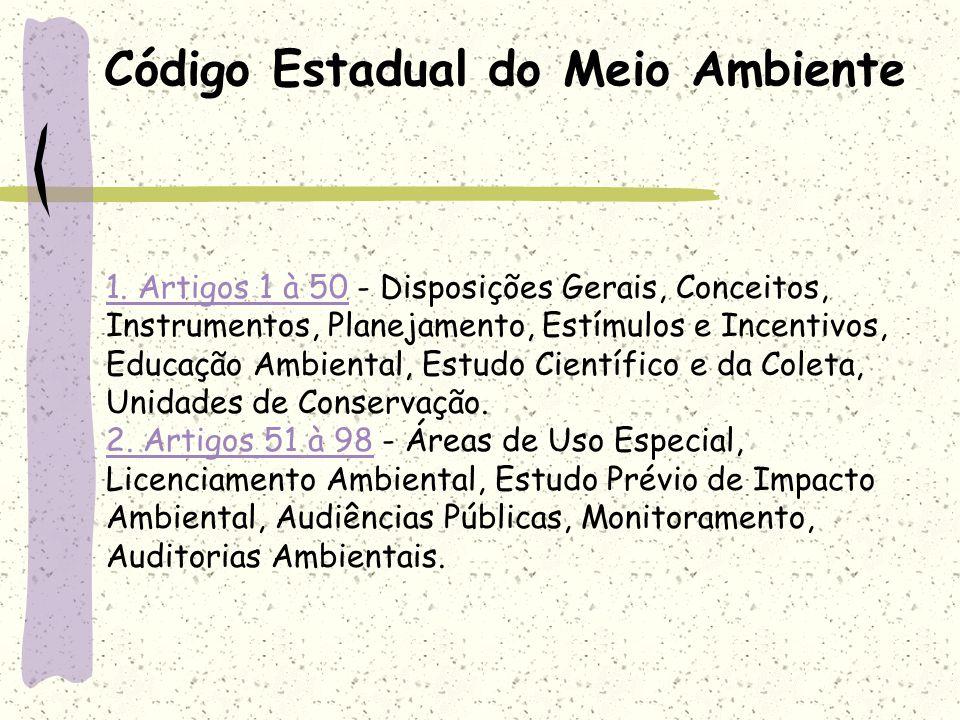 Código Estadual do Meio Ambiente 1. Artigos 1 à 501. Artigos 1 à 50 - Disposições Gerais, Conceitos, Instrumentos, Planejamento, Estímulos e Incentivo