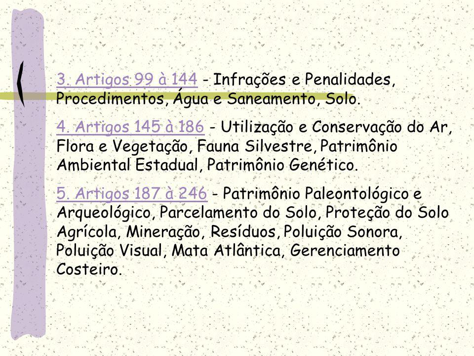 3. Artigos 99 à 1443. Artigos 99 à 144 - Infrações e Penalidades, Procedimentos, Água e Saneamento, Solo. 4. Artigos 145 à 1864. Artigos 145 à 186 - U