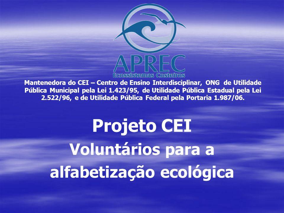 Projeto CEI Voluntários para a alfabetização ecológica Mantenedora do CEI – Centro de Ensino Interdisciplinar, ONG de Utilidade Pública Municipal pela Lei 1.423/95, de Utilidade Pública Estadual pela Lei 2.522/96, e de Utilidade Pública Federal pela Portaria 1.987/06.