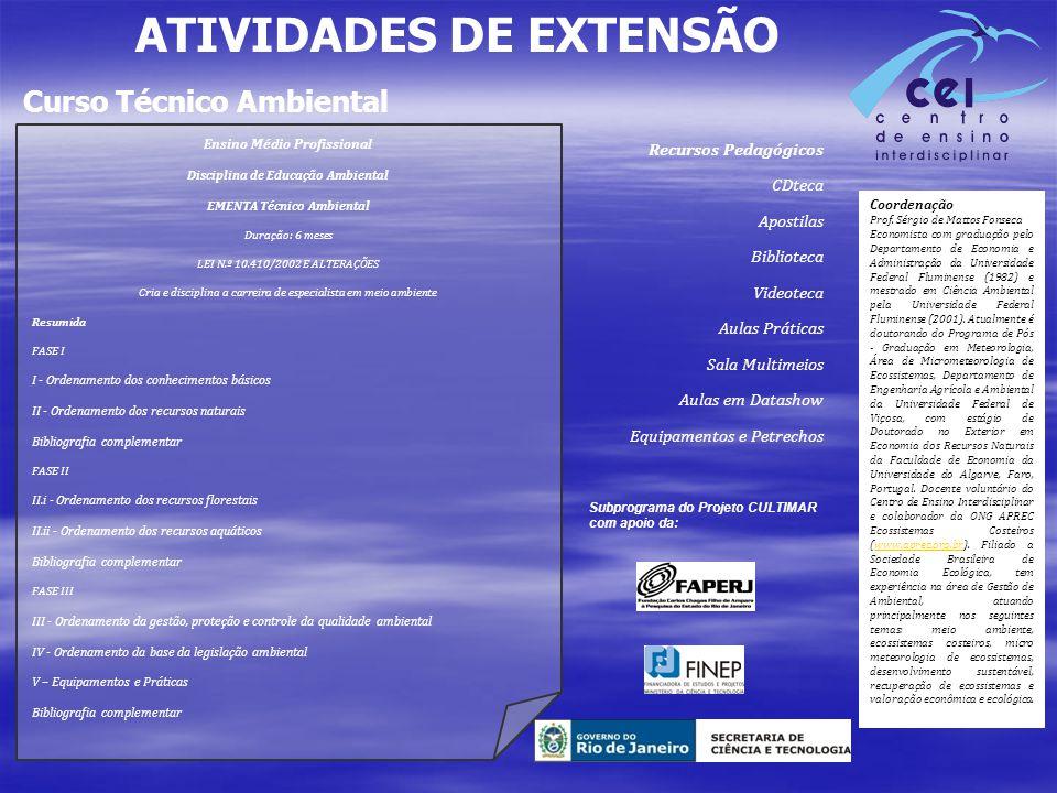 ATIVIDADES DE EXTENSÃO Curso Técnico Ambiental Ensino Médio Profissional Disciplina de Educação Ambiental EMENTA Técnico Ambiental Duração: 6 meses LE