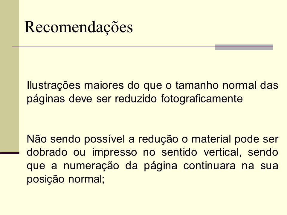 Recomendações Ilustrações maiores do que o tamanho normal das páginas deve ser reduzido fotograficamente Não sendo possível a redução o material pode ser dobrado ou impresso no sentido vertical, sendo que a numeração da página continuara na sua posição normal;