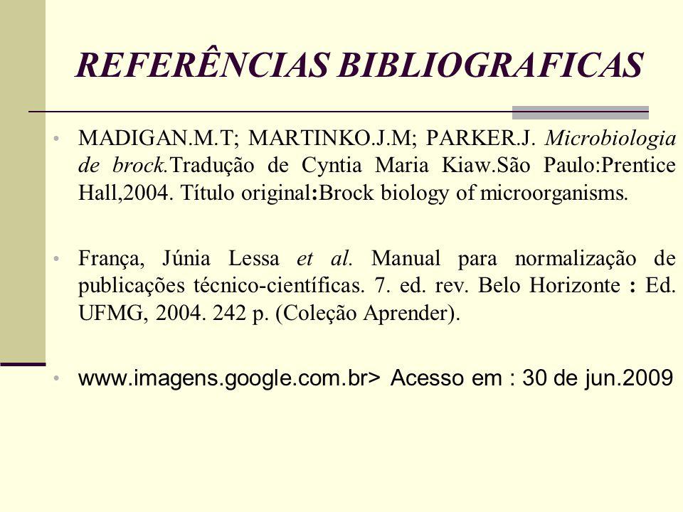 REFERÊNCIAS BIBLIOGRAFICAS MADIGAN.M.T; MARTINKO.J.M; PARKER.J.
