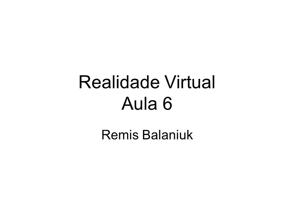 Realidade Virtual Aula 6 Remis Balaniuk