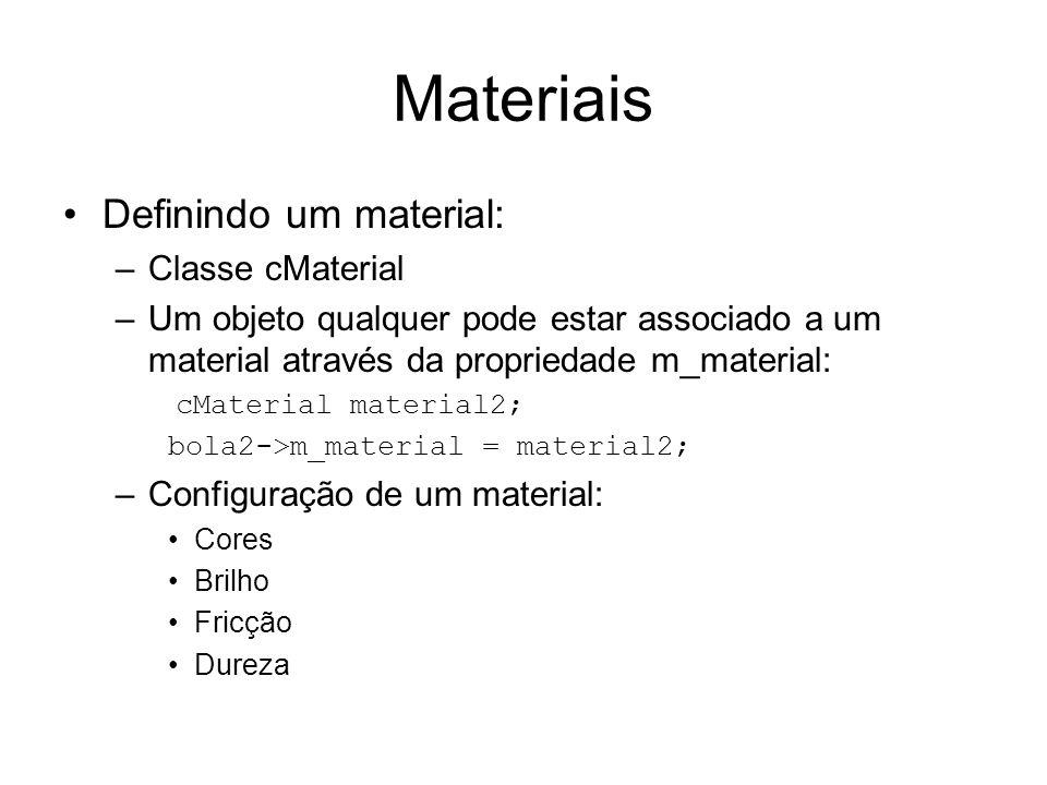 Materiais Definindo um material: –Classe cMaterial –Um objeto qualquer pode estar associado a um material através da propriedade m_material: cMaterial material2; bola2->m_material = material2; –Configuração de um material: Cores Brilho Fricção Dureza