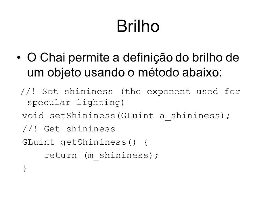 Brilho O Chai permite a definição do brilho de um objeto usando o método abaixo: //! Set shininess (the exponent used for specular lighting) void setS