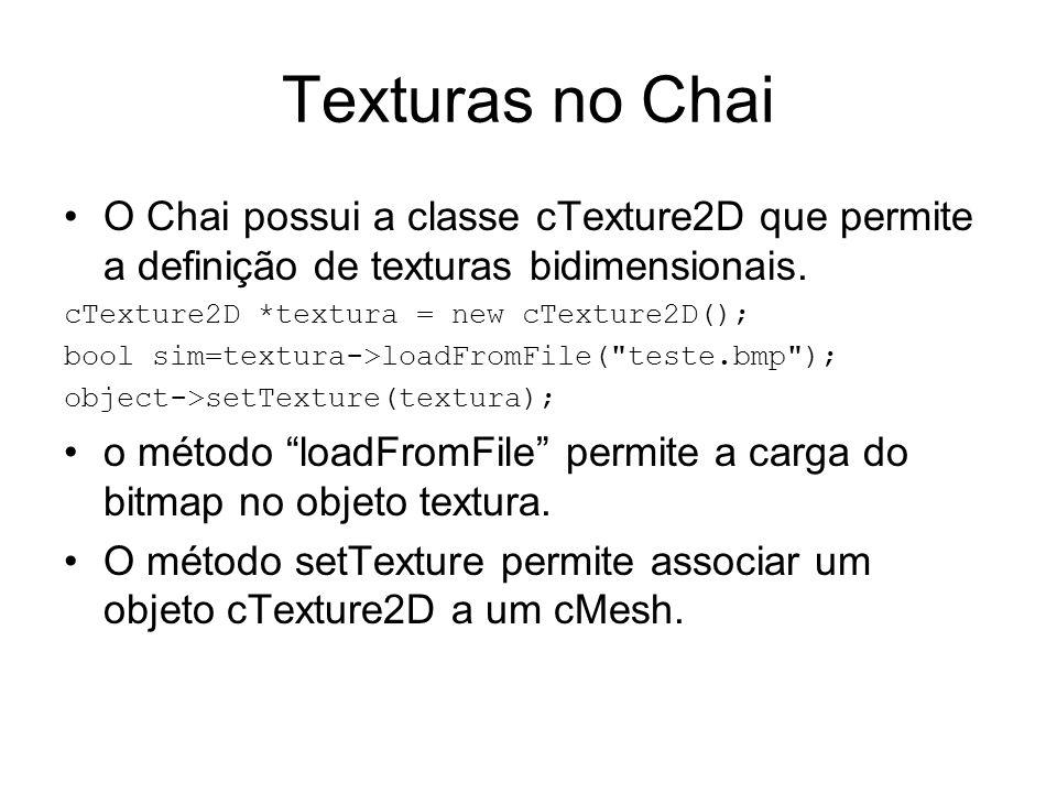 Texturas no Chai O Chai possui a classe cTexture2D que permite a definição de texturas bidimensionais. cTexture2D *textura = new cTexture2D(); bool si
