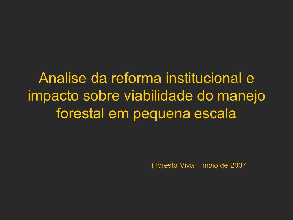 Analise da reforma institucional e impacto sobre viabilidade do manejo forestal em pequena escala Floresta Viva – maio de 2007