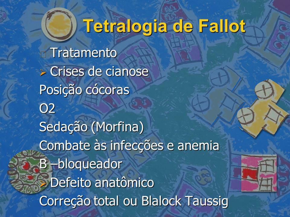 Tetralogia de Fallot n Tratamento  Crises de cianose Posição cócoras O2 Sedação (Morfina) Combate às infecções e anemia B –bloqueador  Defeito anatô