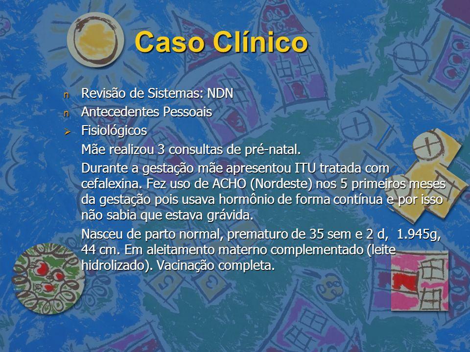Caso Clínico n Antecedentes Pessoais  Patológicos Foi submetido a 2 transfusões sanguíneas devido a anemia causada por hemorragia digestiva.