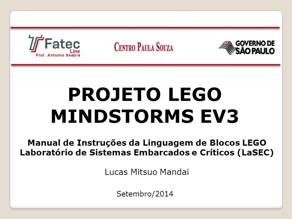 PROJETO LEGO MINDSTORMS EV3 Manual de Instruções da Linguagem de Blocos LEGO Laboratório de Sistemas Embarcados e Críticos (LaSEC) Lucas Mitsuo Mandai