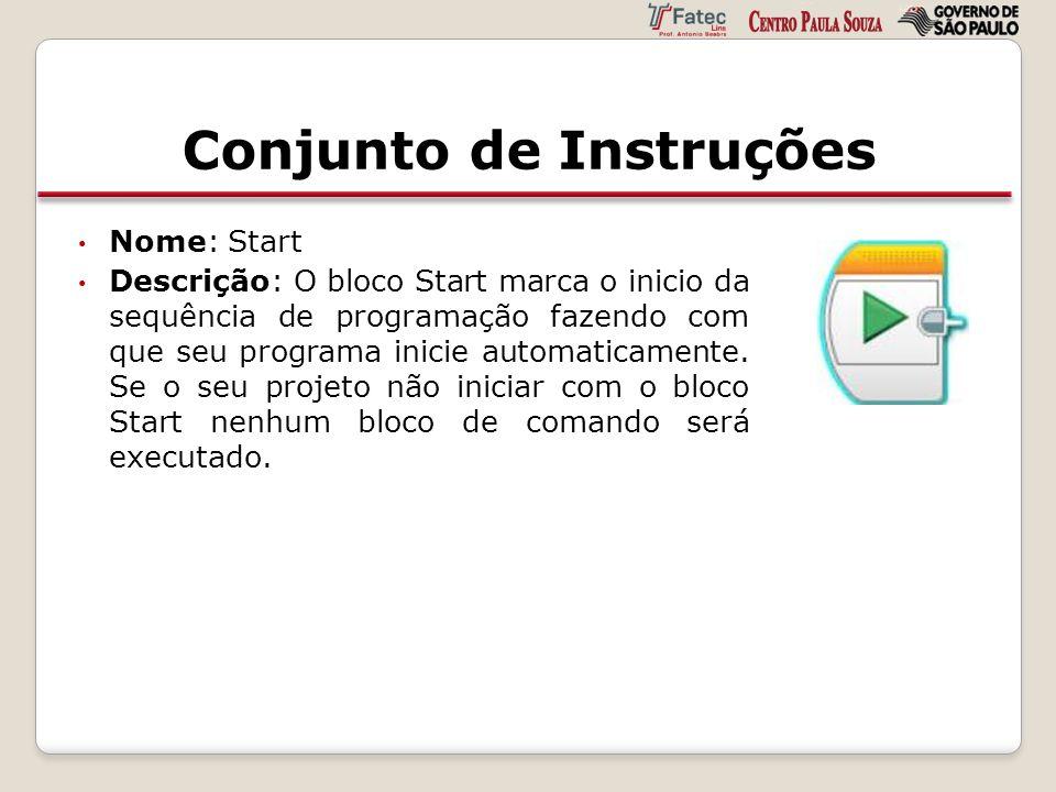 Conjunto de Instruções Nome: Start Descrição: O bloco Start marca o inicio da sequência de programação fazendo com que seu programa inicie automaticam