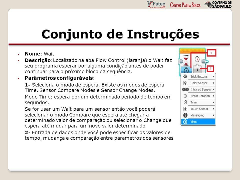 Conjunto de Instruções Nome: Wait Descrição:Localizado na aba Flow Control (laranja) o Wait faz seu programa esperar por alguma condição antes de pode