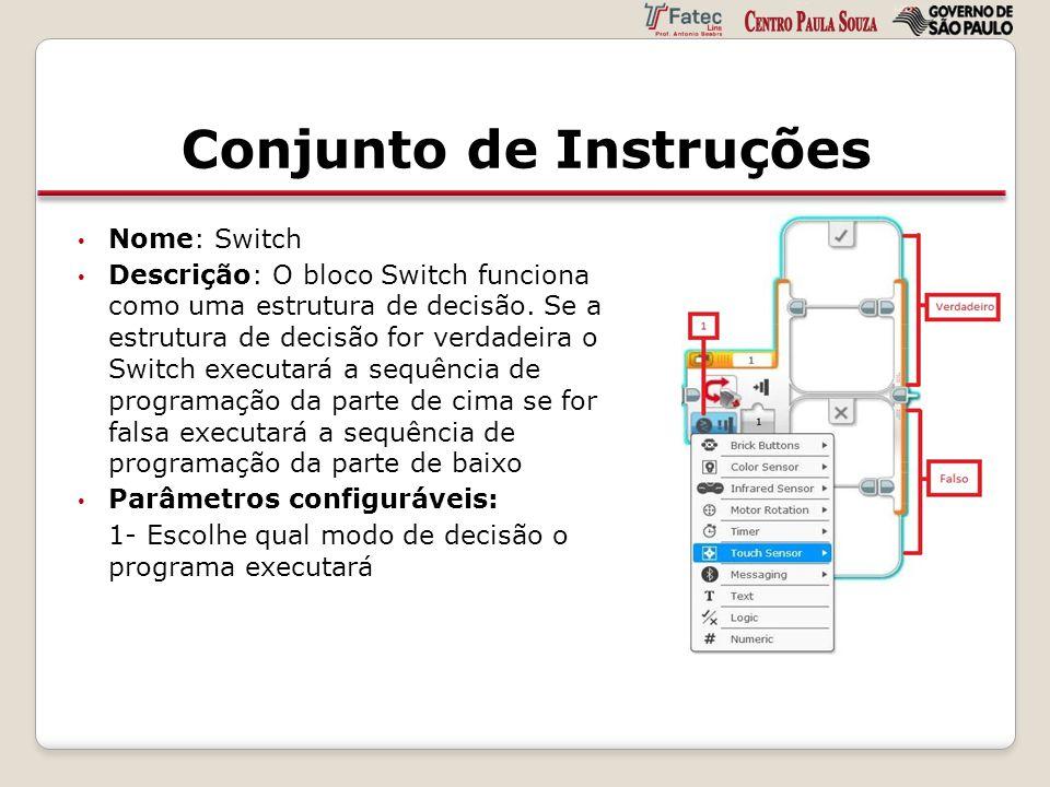 Conjunto de Instruções Nome: Switch Descrição: O bloco Switch funciona como uma estrutura de decisão. Se a estrutura de decisão for verdadeira o Switc