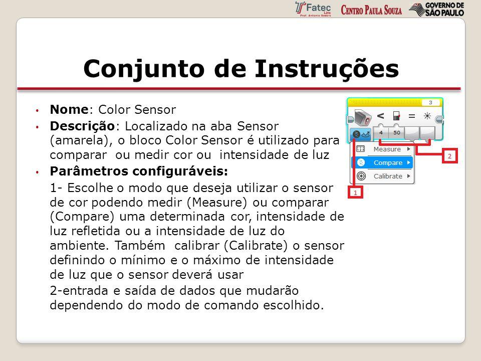 Conjunto de Instruções Nome: Color Sensor Descrição: Localizado na aba Sensor (amarela), o bloco Color Sensor é utilizado para comparar ou medir cor o