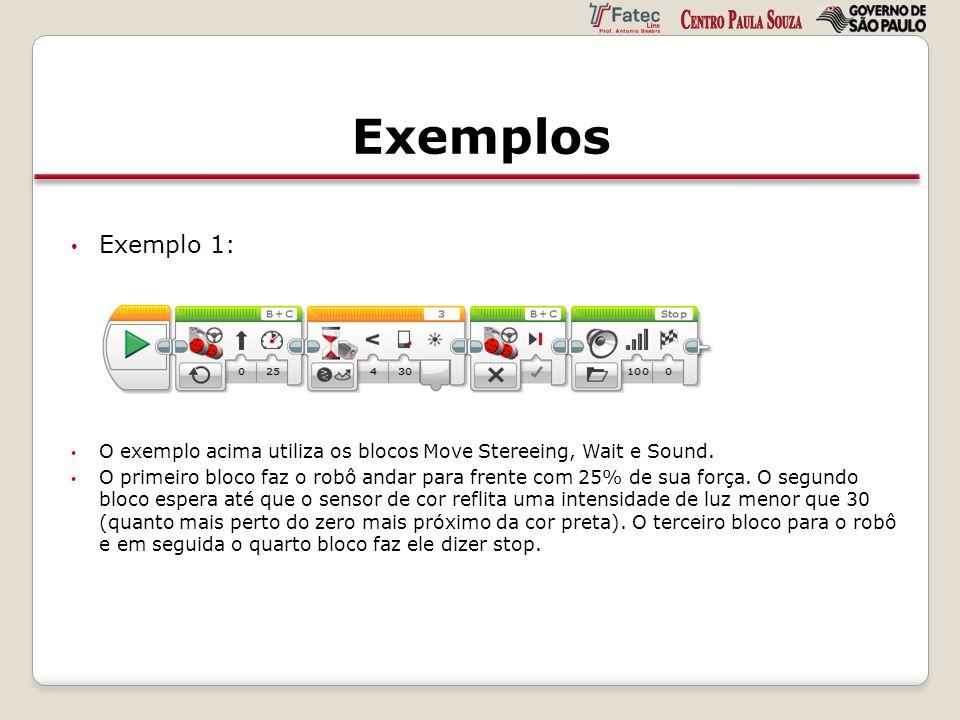 Exemplos Exemplo 1: O exemplo acima utiliza os blocos Move Stereeing, Wait e Sound. O primeiro bloco faz o robô andar para frente com 25% de sua força
