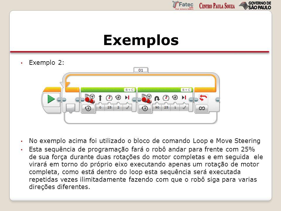 Exemplos Exemplo 2: No exemplo acima foi utilizado o bloco de comando Loop e Move Steering Esta sequência de programação fará o robô andar para frente