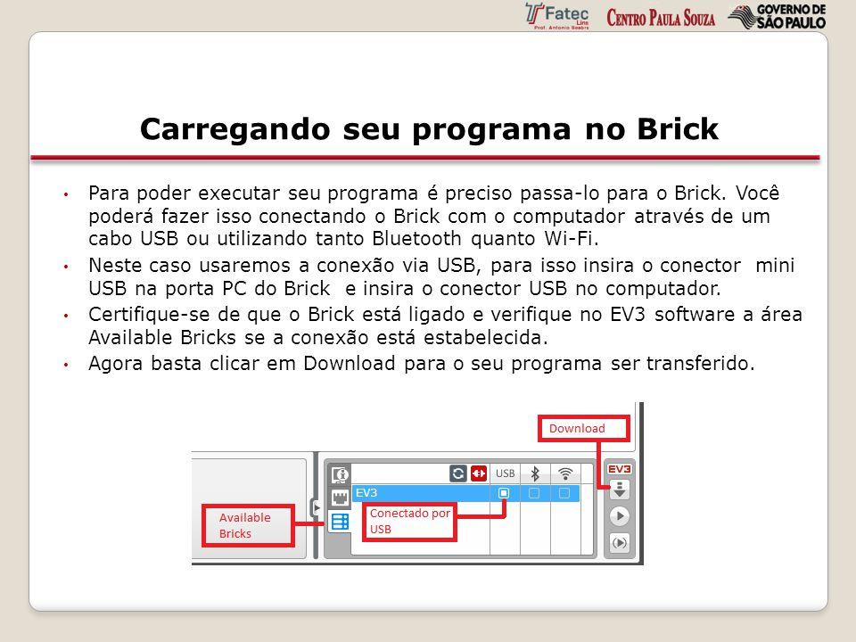 Carregando seu programa no Brick Para poder executar seu programa é preciso passa-lo para o Brick. Você poderá fazer isso conectando o Brick com o com