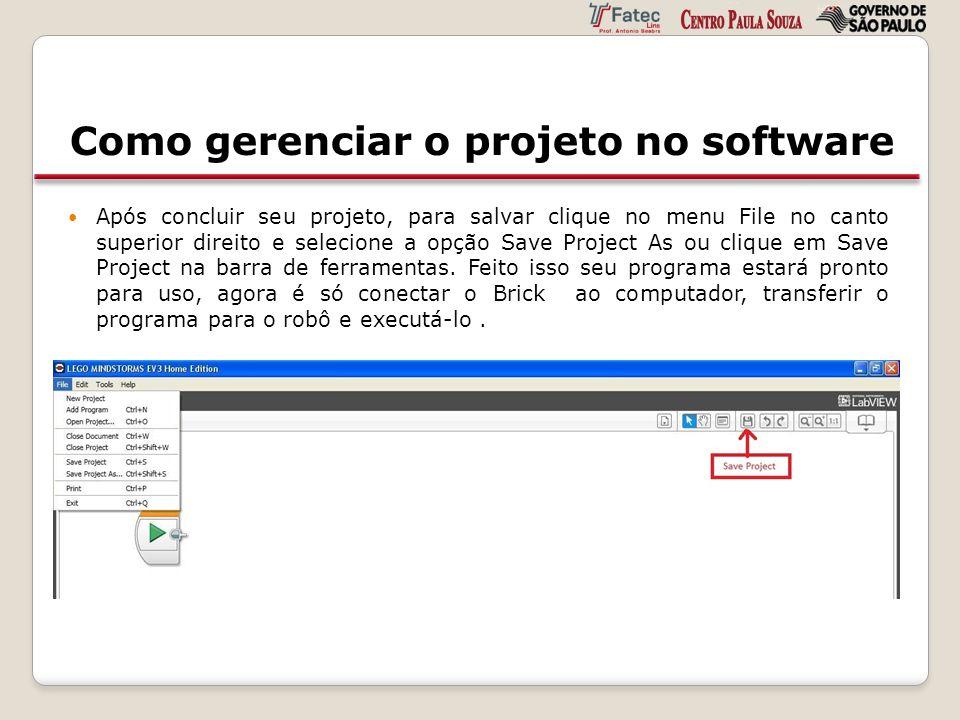 Como gerenciar o projeto no software Após concluir seu projeto, para salvar clique no menu File no canto superior direito e selecione a opção Save Pro
