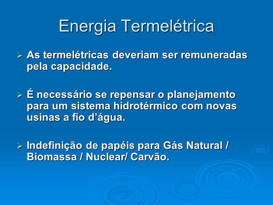 Energia Termelétrica  As termelétricas deveriam ser remuneradas pela capacidade.  É necessário se repensar o planejamento para um sistema hidrotérmi