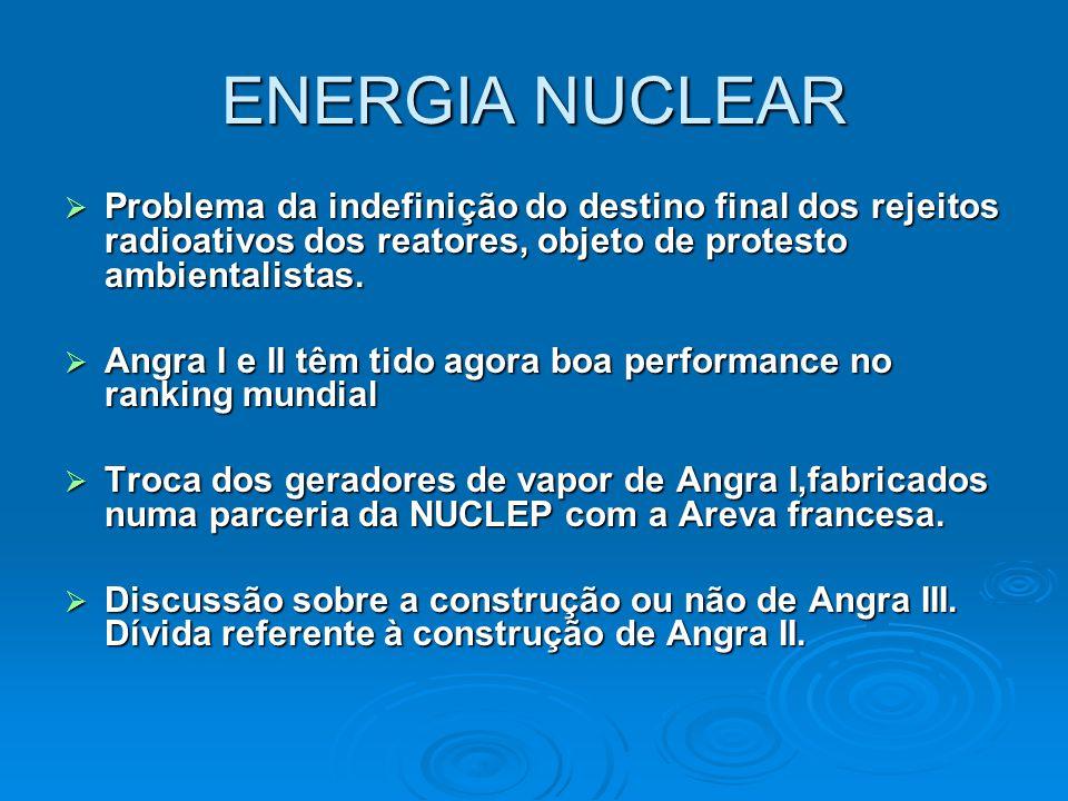 ENERGIA NUCLEAR  Problema da indefinição do destino final dos rejeitos radioativos dos reatores, objeto de protesto ambientalistas.  Angra I e II tê