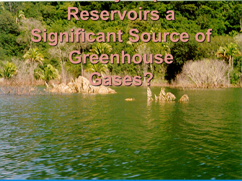 Can be Hydropower Reservoirs a Significant Source of Greenhouse Gases