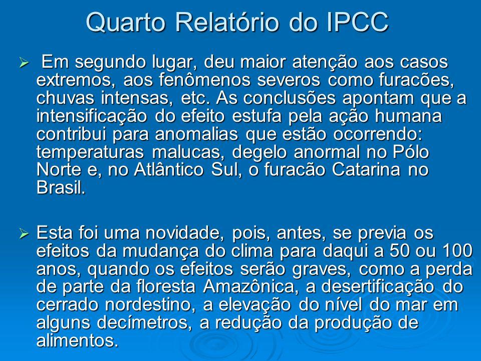 Quarto Relatório do IPCC  Em segundo lugar, deu maior atenção aos casos extremos, aos fenômenos severos como furacões, chuvas intensas, etc. As concl