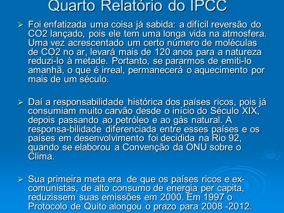 Quarto Relatório do IPCC  Foi enfatizada uma coisa já sabida: a difícil reversão do CO2 lançado, pois ele tem uma longa vida na atmosfera. Uma vez ac