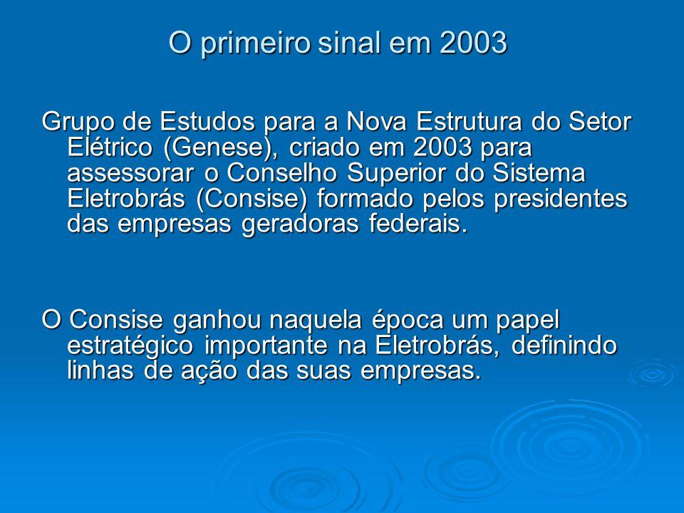 O primeiro sinal em 2003 O primeiro sinal em 2003 Grupo de Estudos para a Nova Estrutura do Setor Elétrico (Genese), criado em 2003 para assessorar o Conselho Superior do Sistema Eletrobrás (Consise) formado pelos presidentes das empresas geradoras federais.