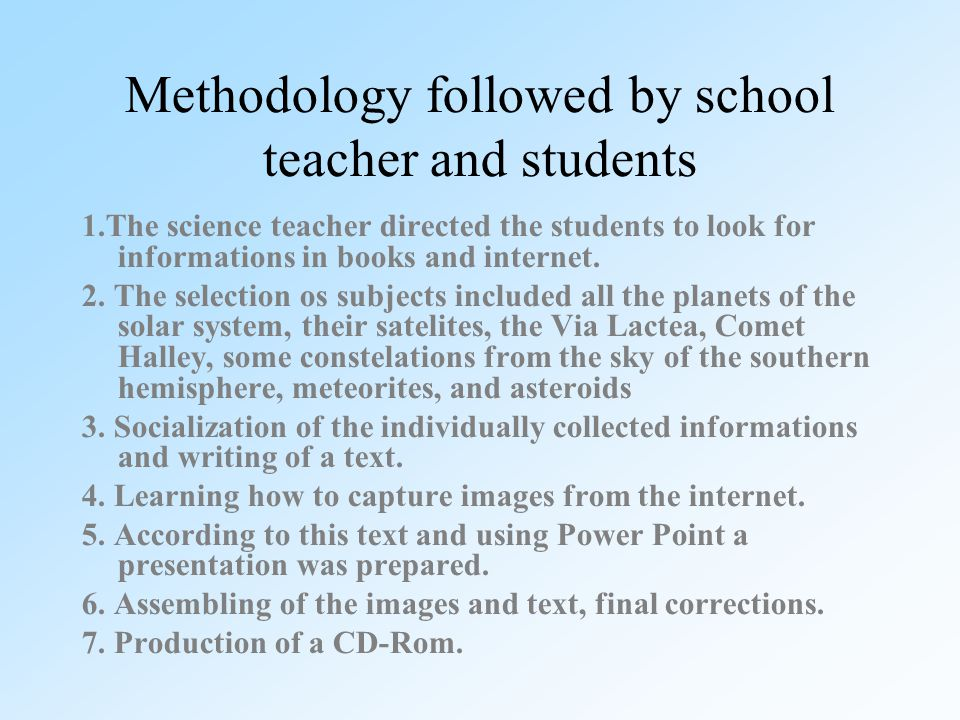 Methodology followed by school teacher and students 1.The science teacher directed the students to look for informations in books and internet.
