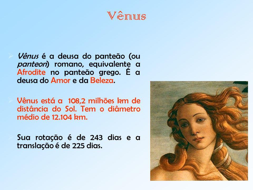 Vênus  Vênus é a deusa do panteão (ou panteon) romano, equivalente a Afrodite no panteão grego.