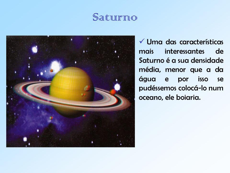 Saturno Uma das características mais interessantes de Saturno é a sua densidade média, menor que a da água e por isso se pudéssemos colocá-lo num oceano, ele boiaria.