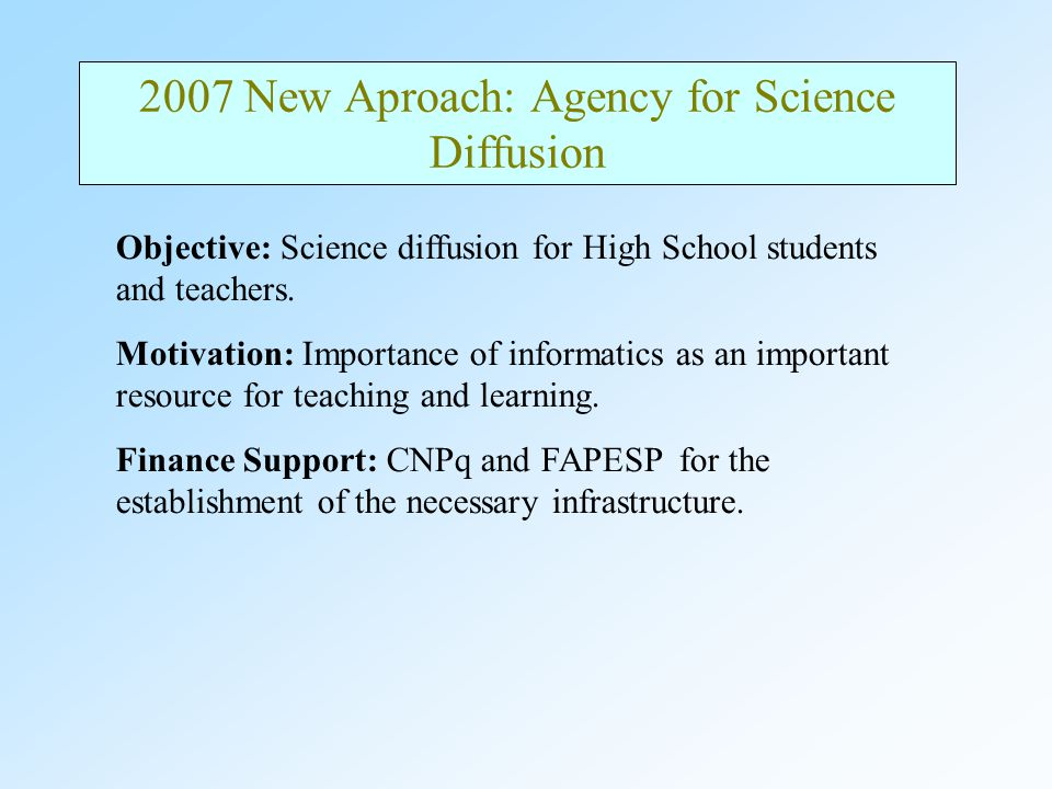 2007 New Aproach: Agency for Science Diffusion Objective: Science diffusion for High School students and teachers.