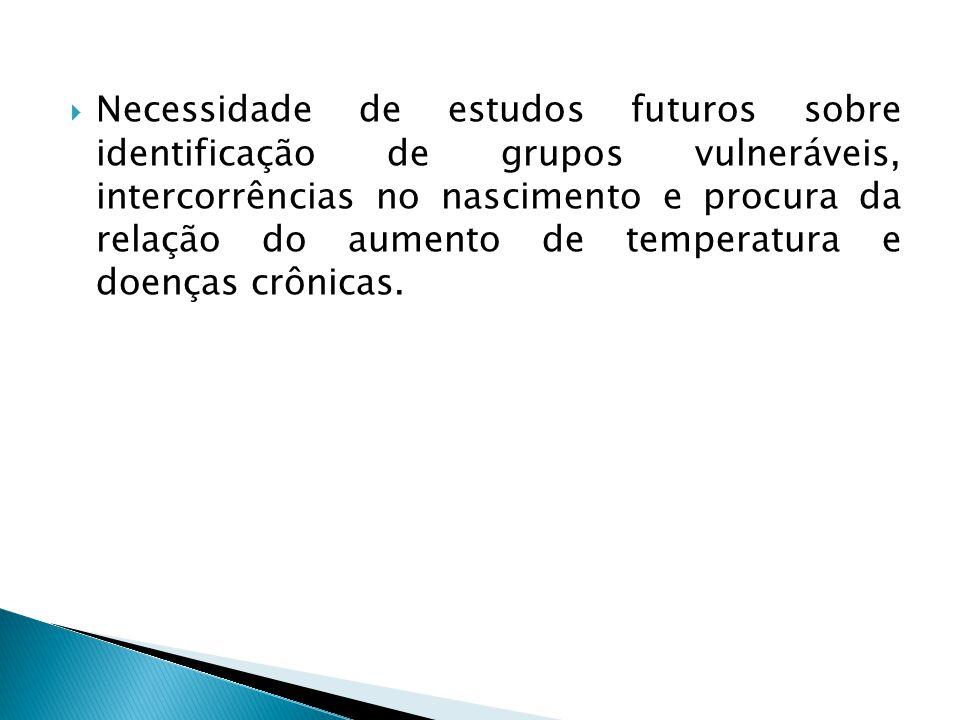  Necessidade de estudos futuros sobre identificação de grupos vulneráveis, intercorrências no nascimento e procura da relação do aumento de temperatura e doenças crônicas.