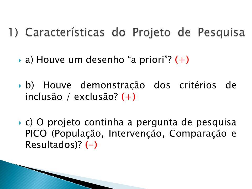 a) Houve um desenho a priori . (+)  b) Houve demonstração dos critérios de inclusão / exclusão.