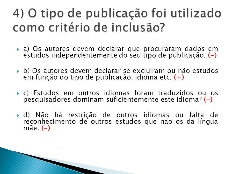  a) Os autores devem declarar que procuraram dados em estudos independentemente do seu tipo de publicação.