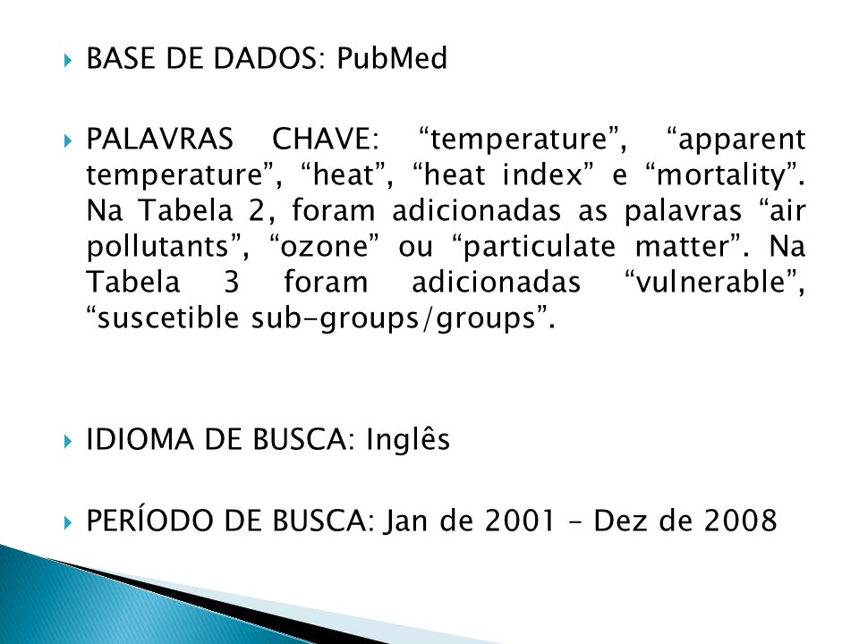  BASE DE DADOS: PubMed  PALAVRAS CHAVE: temperature , apparent temperature , heat , heat index e mortality .