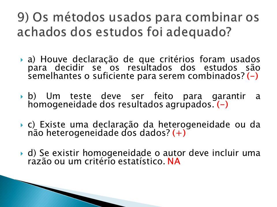  a) Houve declaração de que critérios foram usados para decidir se os resultados dos estudos são semelhantes o suficiente para serem combinados.