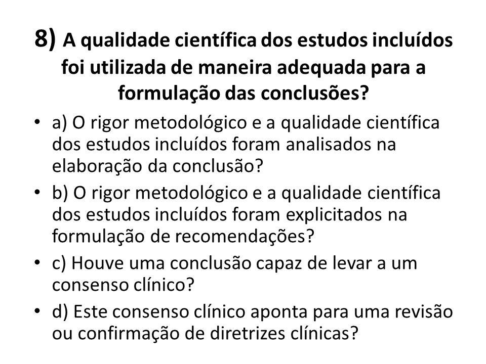 8) A qualidade científica dos estudos incluídos foi utilizada de maneira adequada para a formulação das conclusões.
