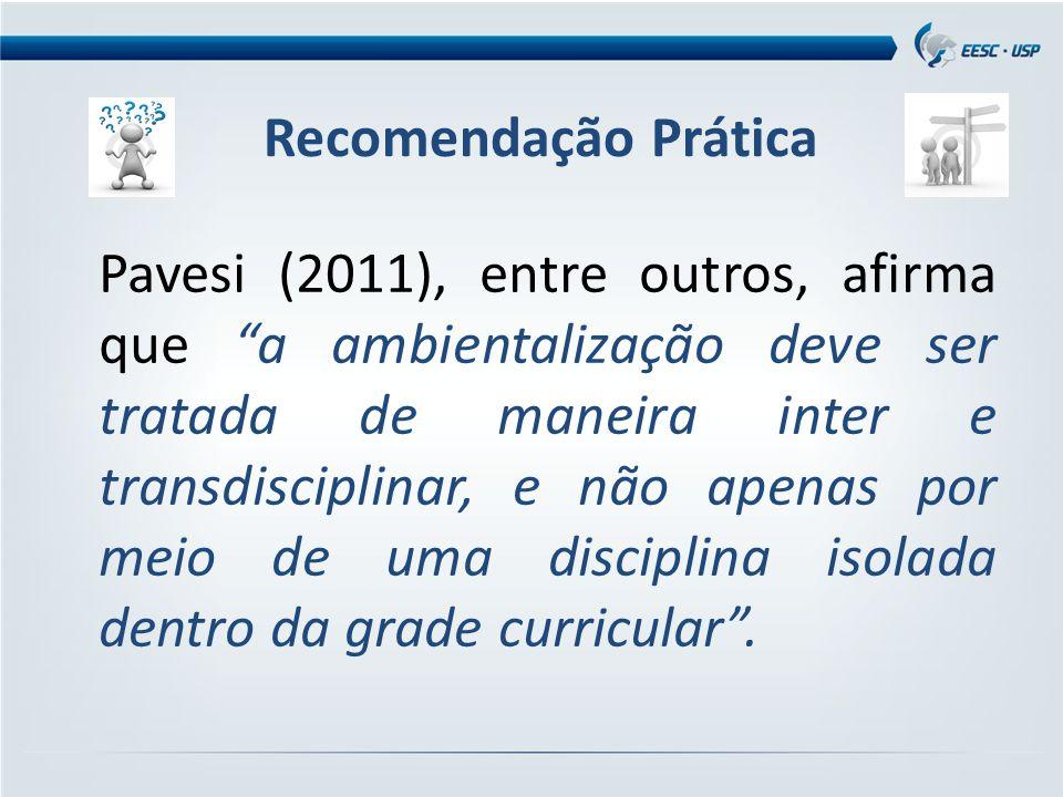 Recomendação Prática Pavesi (2011), entre outros, afirma que a ambientalização deve ser tratada de maneira inter e transdisciplinar, e não apenas por meio de uma disciplina isolada dentro da grade curricular .