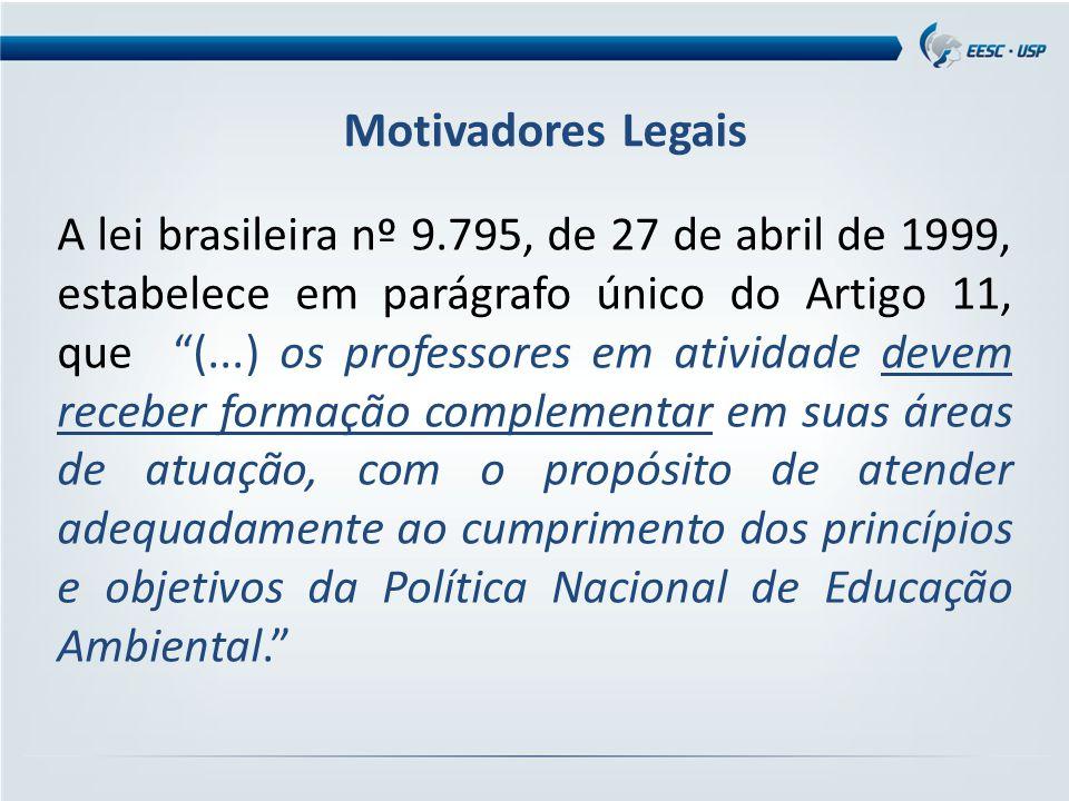 A lei brasileira nº 9.795, de 27 de abril de 1999, estabelece em parágrafo único do Artigo 11, que (...) os professores em atividade devem receber formação complementar em suas áreas de atuação, com o propósito de atender adequadamente ao cumprimento dos princípios e objetivos da Política Nacional de Educação Ambiental. Motivadores Legais