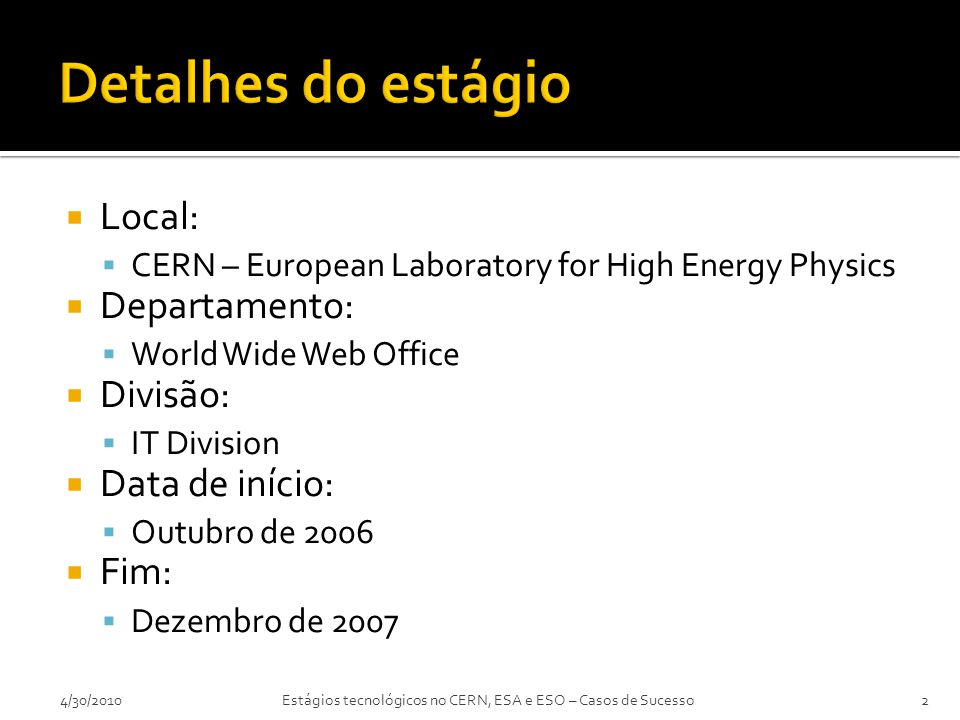  Local:  CERN – European Laboratory for High Energy Physics  Departamento:  World Wide Web Office  Divisão:  IT Division  Data de início:  Out