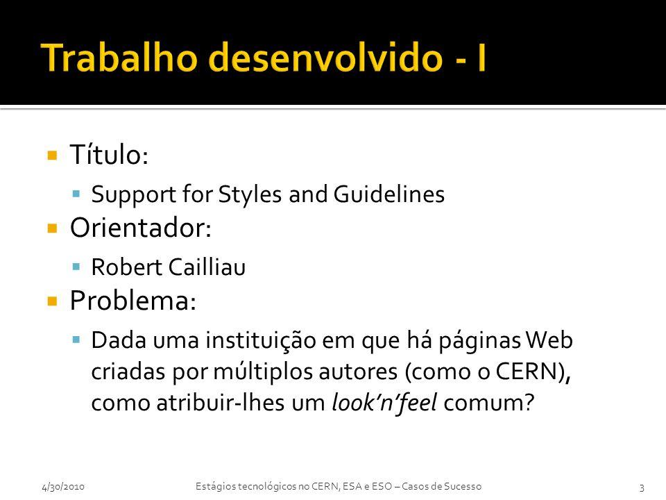  Título:  Support for Styles and Guidelines  Orientador:  Robert Cailliau  Problema:  Dada uma instituição em que há páginas Web criadas por múltiplos autores (como o CERN), como atribuir-lhes um look'n'feel comum.
