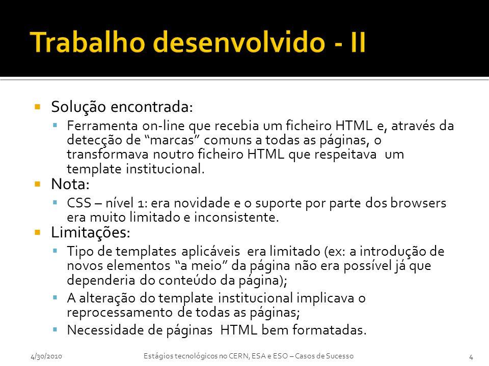  Solução encontrada:  Ferramenta on-line que recebia um ficheiro HTML e, através da detecção de marcas comuns a todas as páginas, o transformava noutro ficheiro HTML que respeitava um template institucional.