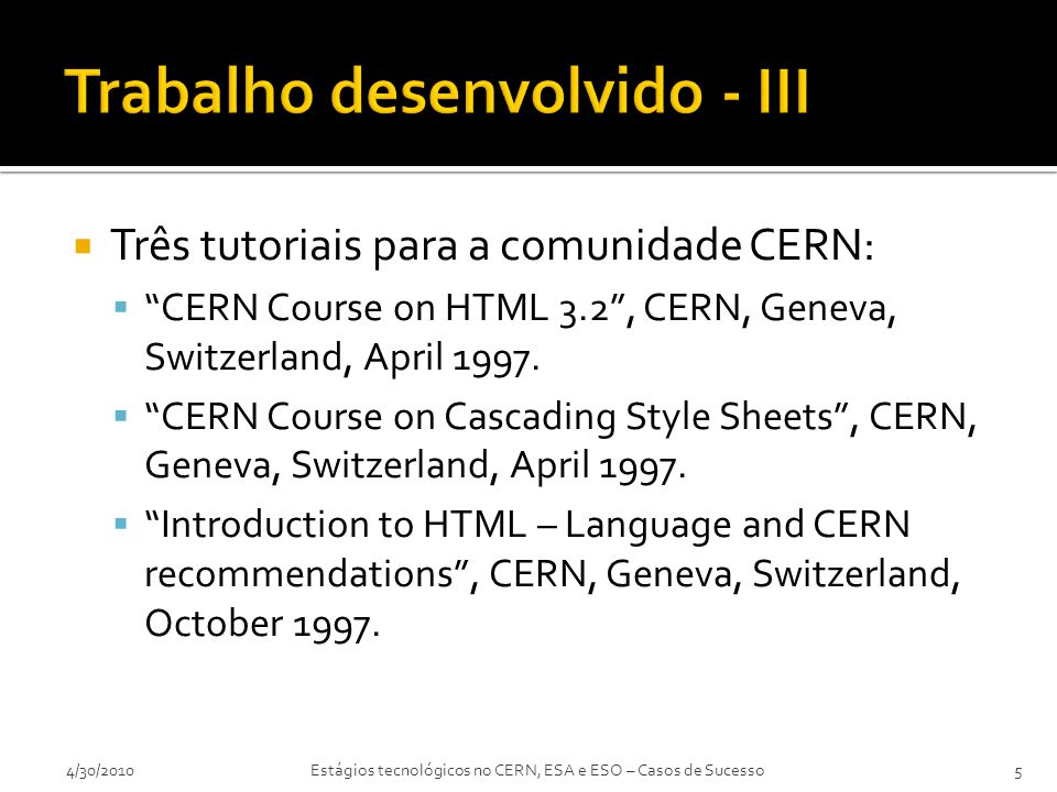  Três tutoriais para a comunidade CERN:  CERN Course on HTML 3.2 , CERN, Geneva, Switzerland, April 1997.