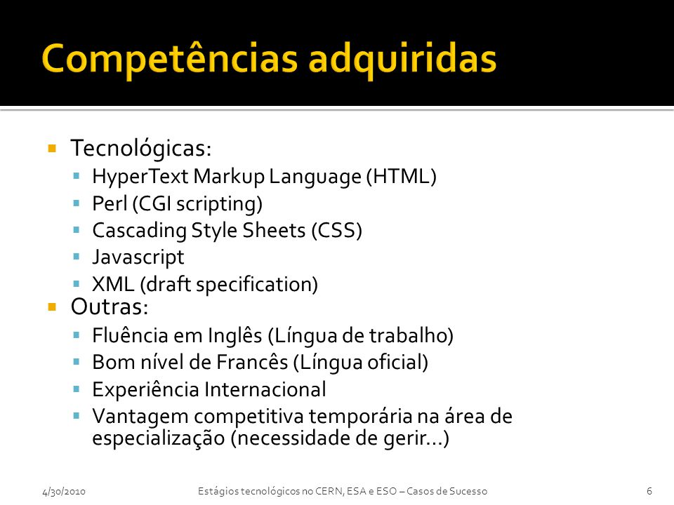  Tecnológicas:  HyperText Markup Language (HTML)  Perl (CGI scripting)  Cascading Style Sheets (CSS)  Javascript  XML (draft specification)  Ou
