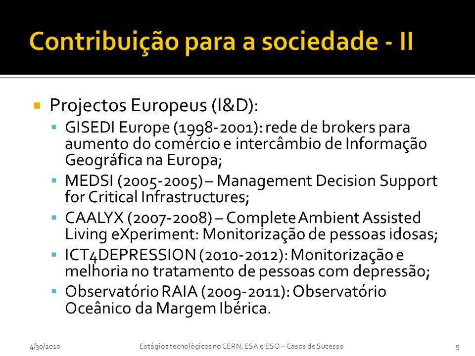  Projectos Europeus (I&D):  GISEDI Europe (1998-2001): rede de brokers para aumento do comércio e intercâmbio de Informação Geográfica na Europa;  MEDSI (2005-2005) – Management Decision Support for Critical Infrastructures;  CAALYX (2007-2008) – Complete Ambient Assisted Living eXperiment: Monitorização de pessoas idosas;  ICT4DEPRESSION (2010-2012): Monitorização e melhoria no tratamento de pessoas com depressão;  Observatório RAIA (2009-2011): Observatório Oceânico da Margem Ibérica.
